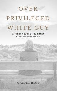Over Privileged White Guy (OPWG) Book by Walter Hego